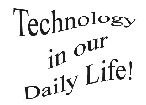 technology daily life essay Science and technology essay 4 (250 words) science and technology has become a debated topic in the society on one hand, it is necessary for the modern life where other countries are continuously developing in the field of science and technology.